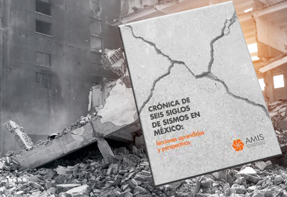 AMIS busca crear conciencia con libro Crónica de seis siglos de sismos en México